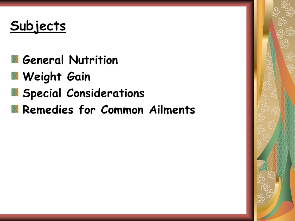Subjects General Nutrition Weight Gain Special Considerations Remedies for Common Ailments