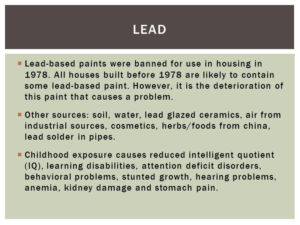 Lead-based paints were banned for use in housing in 1978.