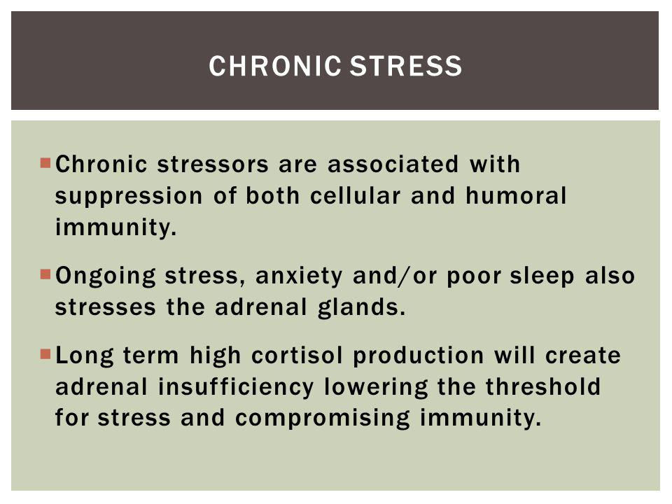 Chronic stressors are associated with suppression of both cellular and humoral immunity.