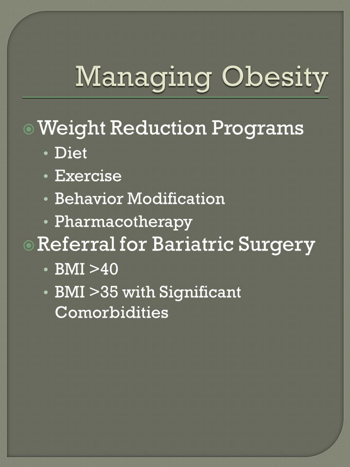 Weight Reduction Programs Diet Exercise Behavior Modification Pharmacotherapy Referral for Bariatric Surgery BMI >40 BMI >35 with Significant Comorbidities