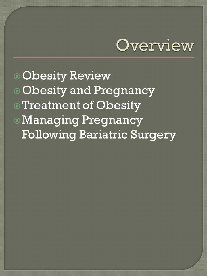 Obesity Review Obesity and Pregnancy Treatment of Obesity Managing Pregnancy Following Bariatric Surgery