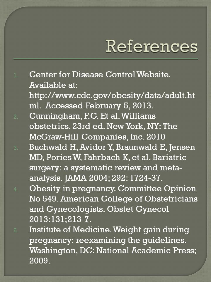 1. Center for Disease Control Website. Available at: http://www.cdc.gov/obesity/data/adult.ht ml.