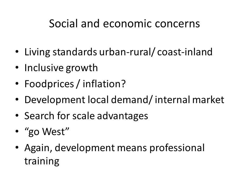 Social and economic concerns Living standards urban-rural/ coast-inland Inclusive growth Foodprices / inflation.
