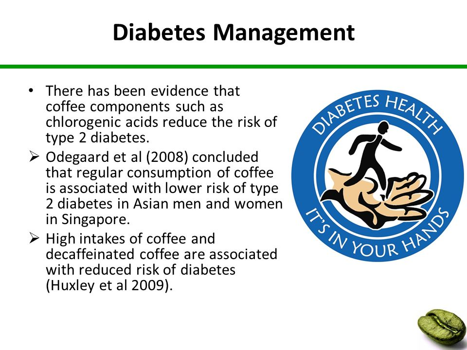 Diabetes Management There has been evidence that coffee components such as chlorogenic acids reduce the risk of type 2 diabetes.
