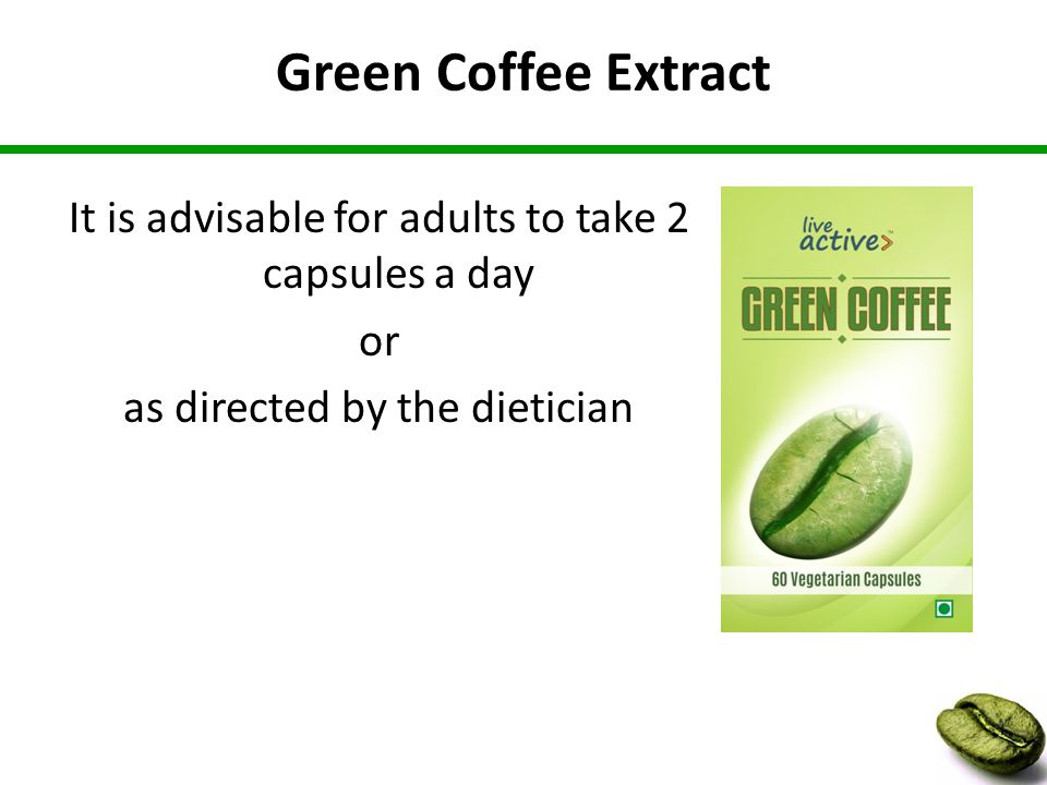 Green Coffee Extract It is advisable for adults to take 2 capsules a day or as directed by the dietician