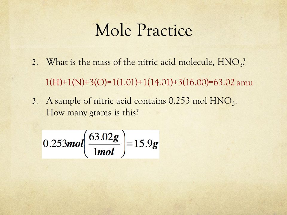 Mole Practice 2. What is the mass of the nitric acid molecule, HNO 3 .