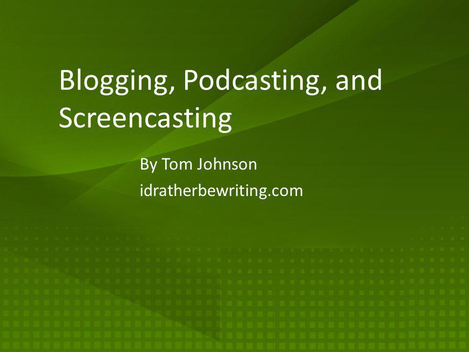 Blogging, Podcasting, and Screencasting By Tom Johnson idratherbewriting.com