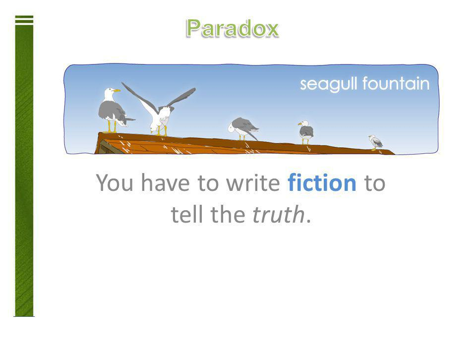 You have to write fiction to tell the truth.