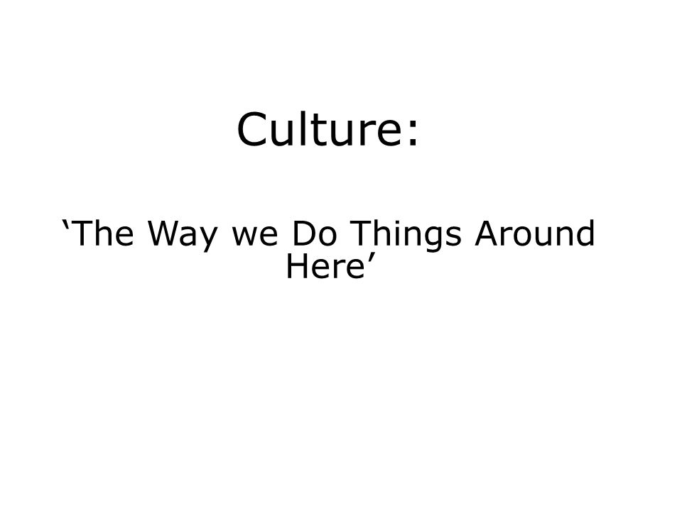 Culture: The Way we Do Things Around Here