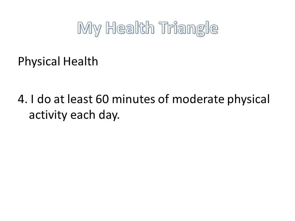 Physical Health 4. I do at least 60 minutes of moderate physical activity each day.