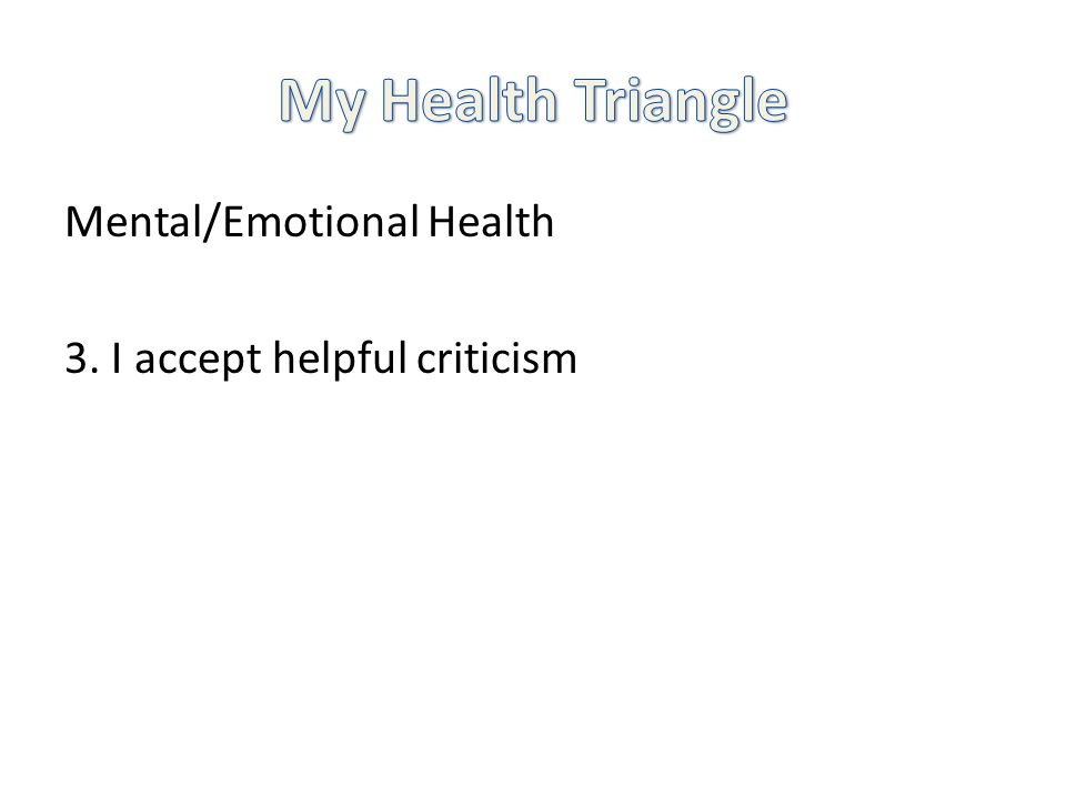 Mental/Emotional Health 3. I accept helpful criticism