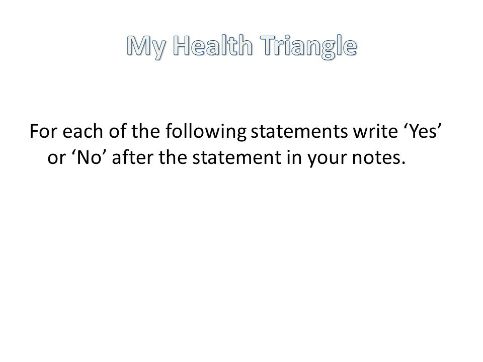 For each of the following statements write Yes or No after the statement in your notes.