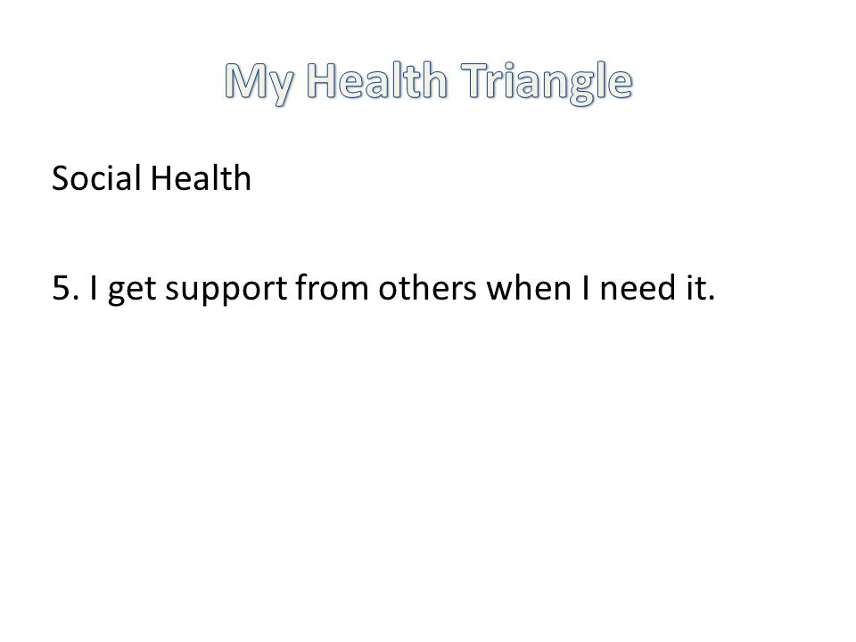 Social Health 5. I get support from others when I need it.