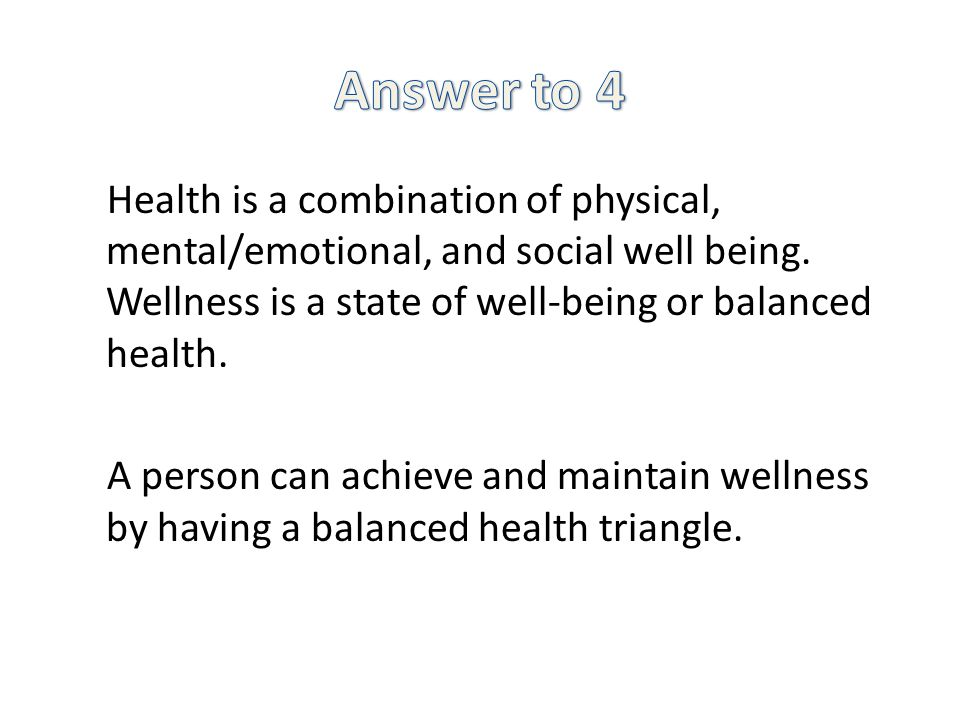 Health is a combination of physical, mental/emotional, and social well being.