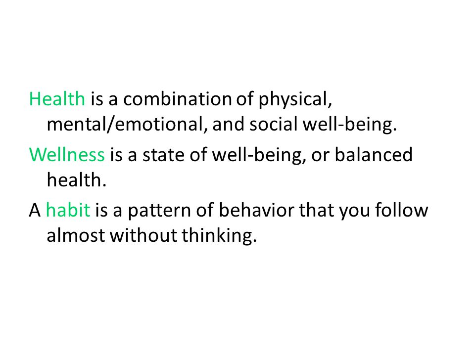 Health is a combination of physical, mental/emotional, and social well-being.