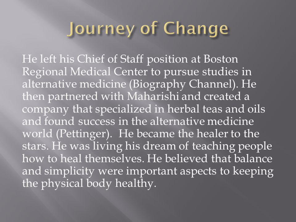 He left his Chief of Staff position at Boston Regional Medical Center to pursue studies in alternative medicine (Biography Channel).