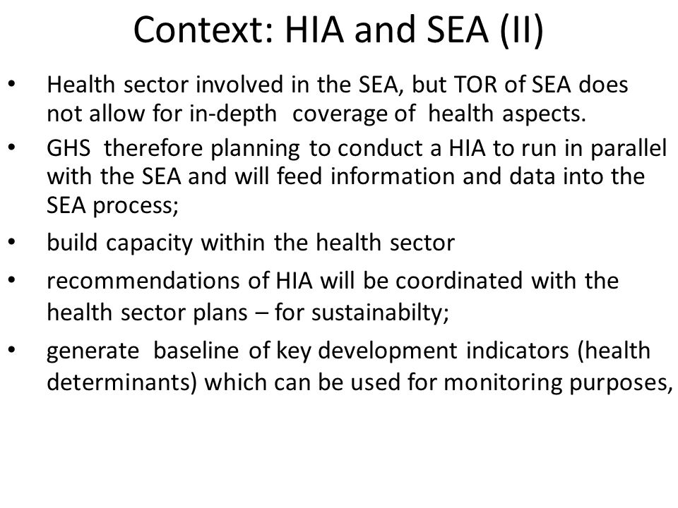 Context: HIA and SEA (II) Health sector involved in the SEA, but TOR of SEA does not allow for in-depth coverage of health aspects.