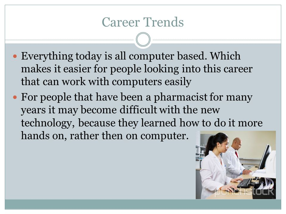 Career Trends Everything today is all computer based.