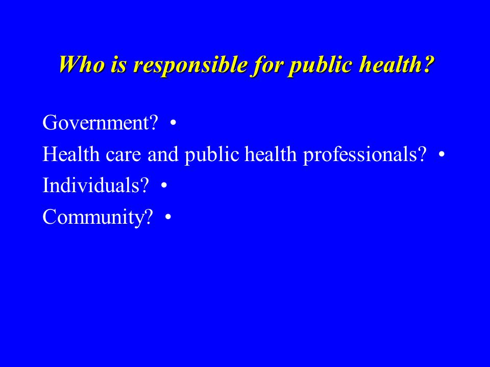 Who is responsible for public health. Government.