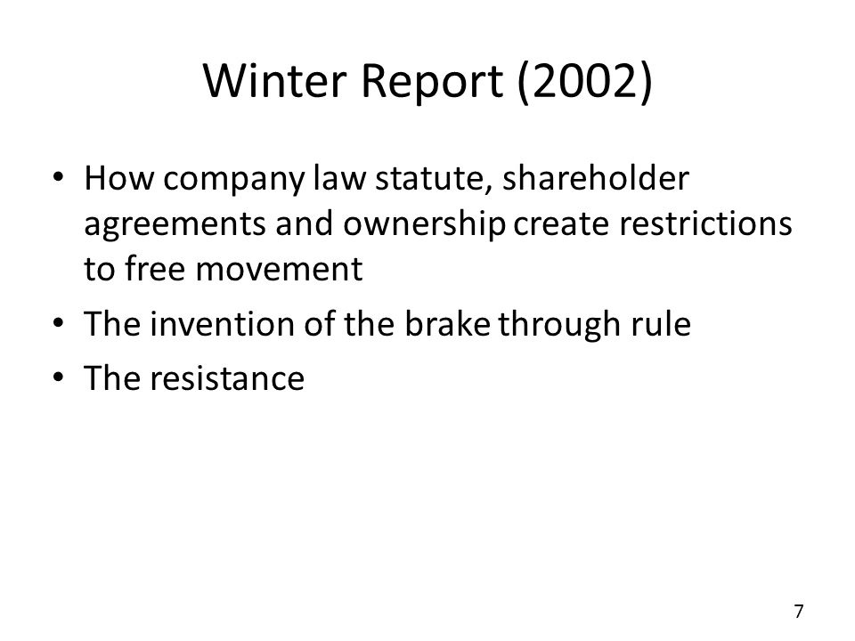Winter Report (2002) How company law statute, shareholder agreements and ownership create restrictions to free movement The invention of the brake through rule The resistance 7