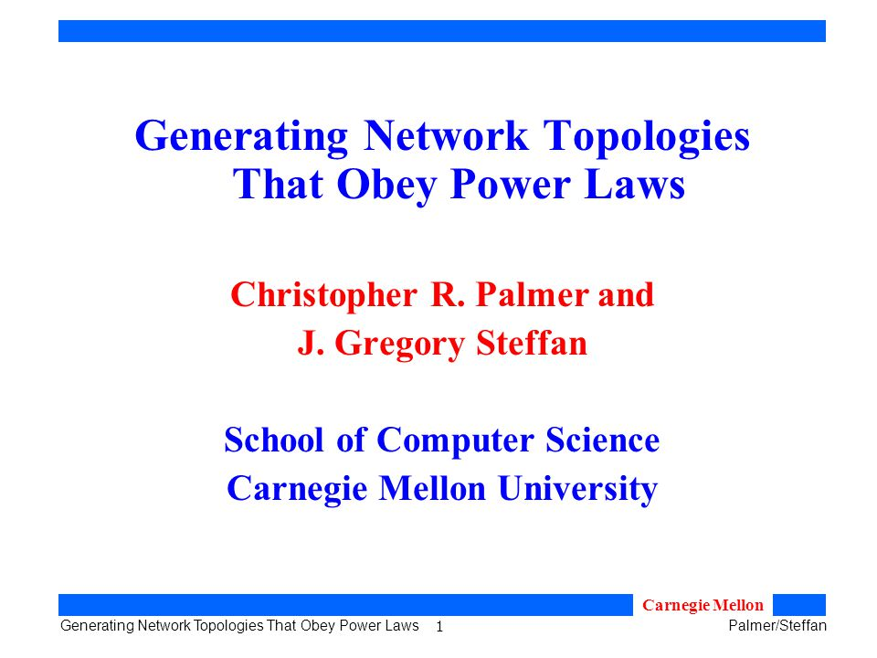 1 Generating Network Topologies That Obey Power LawsPalmer/Steffan Carnegie Mellon Generating Network Topologies That Obey Power Laws Christopher R.