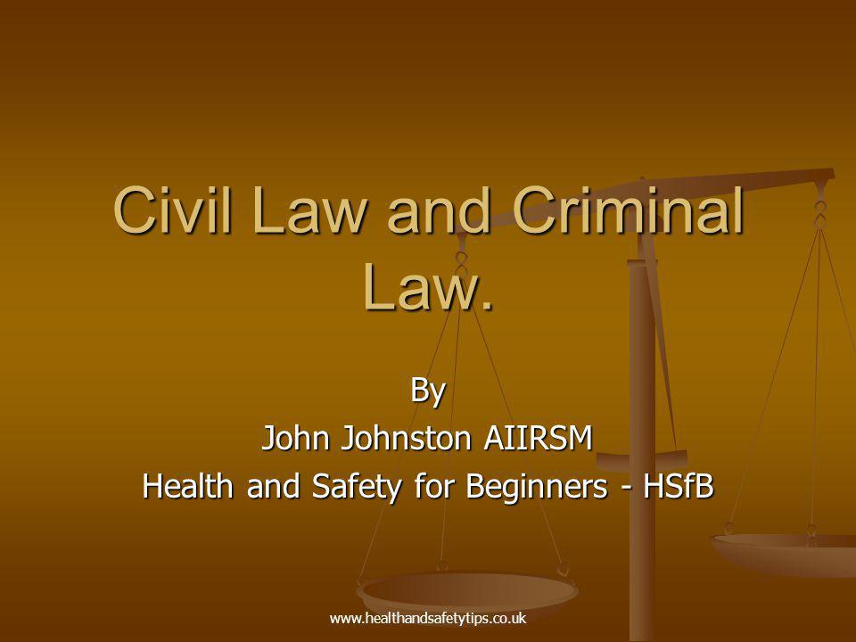 www.healthandsafetytips.co.uk Civil Law and Criminal Law.