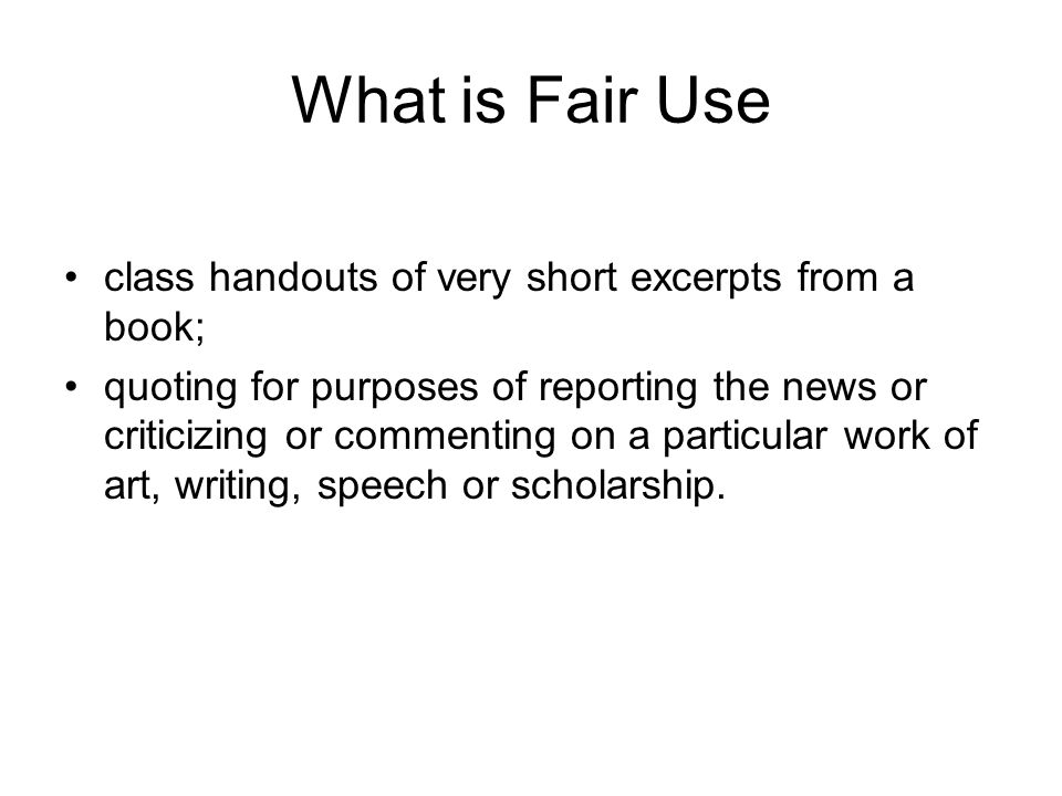 What is Fair Use class handouts of very short excerpts from a book; quoting for purposes of reporting the news or criticizing or commenting on a particular work of art, writing, speech or scholarship.