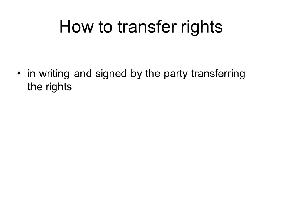 How to transfer rights in writing and signed by the party transferring the rights