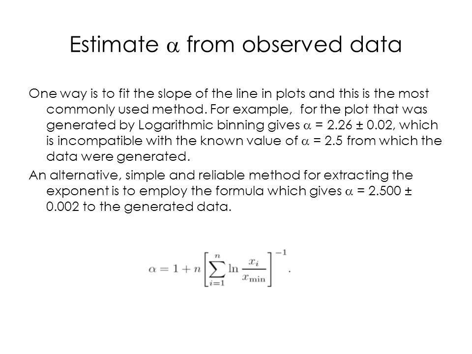 Estimate from observed data One way is to fit the slope of the line in plots and this is the most commonly used method.