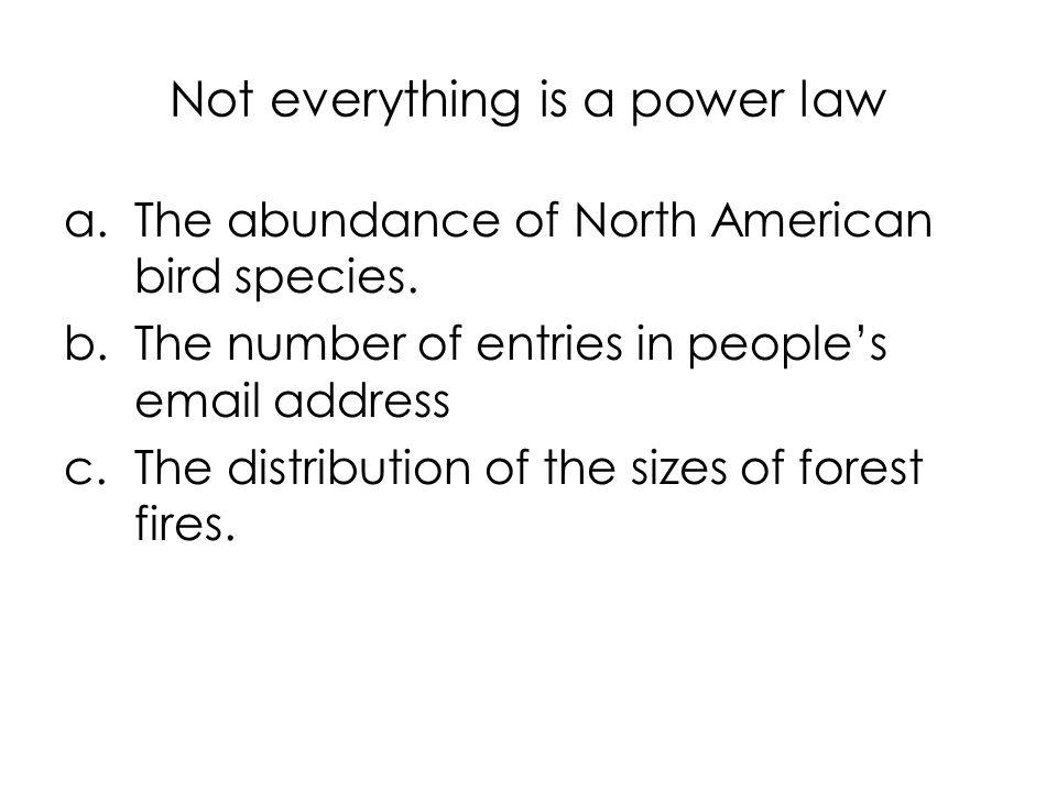 Not everything is a power law a.The abundance of North American bird species.