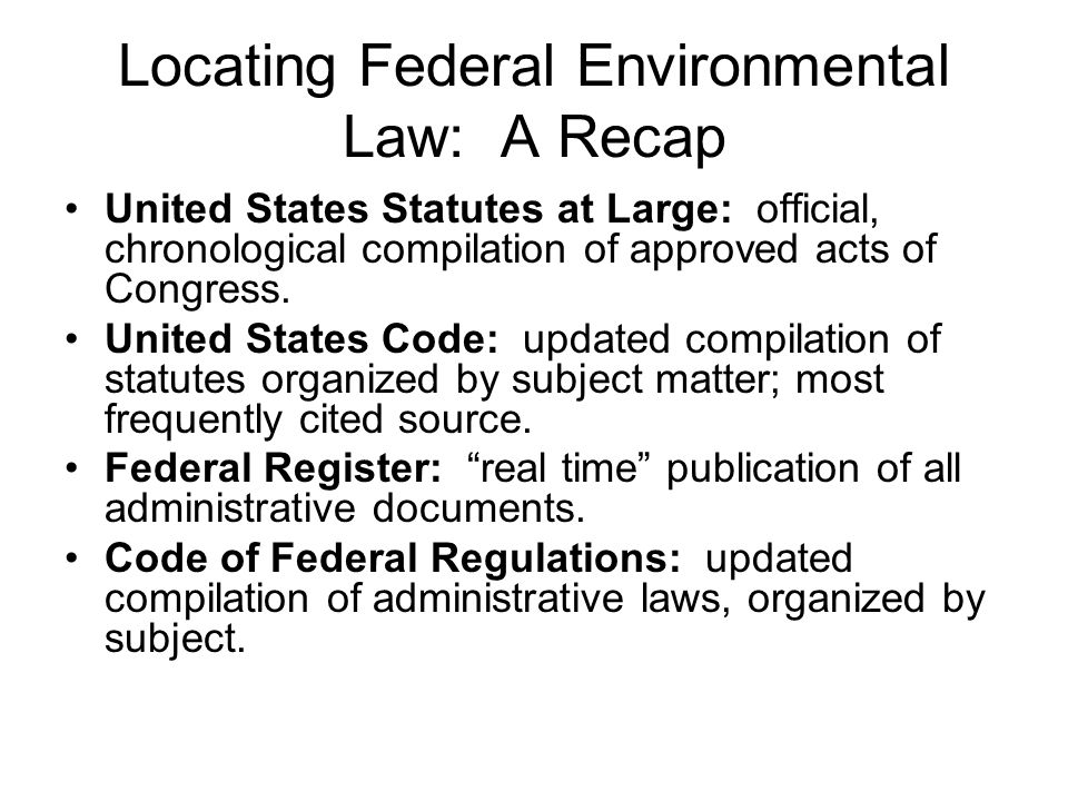 Locating Federal Environmental Law: A Recap United States Statutes at Large: official, chronological compilation of approved acts of Congress.