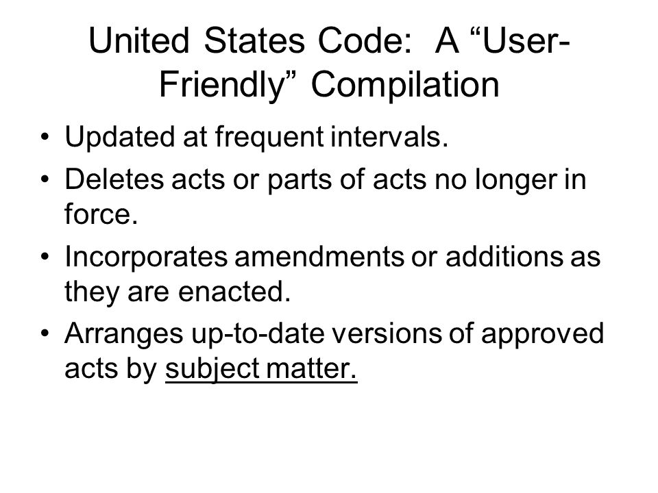 United States Code: A User- Friendly Compilation Updated at frequent intervals.