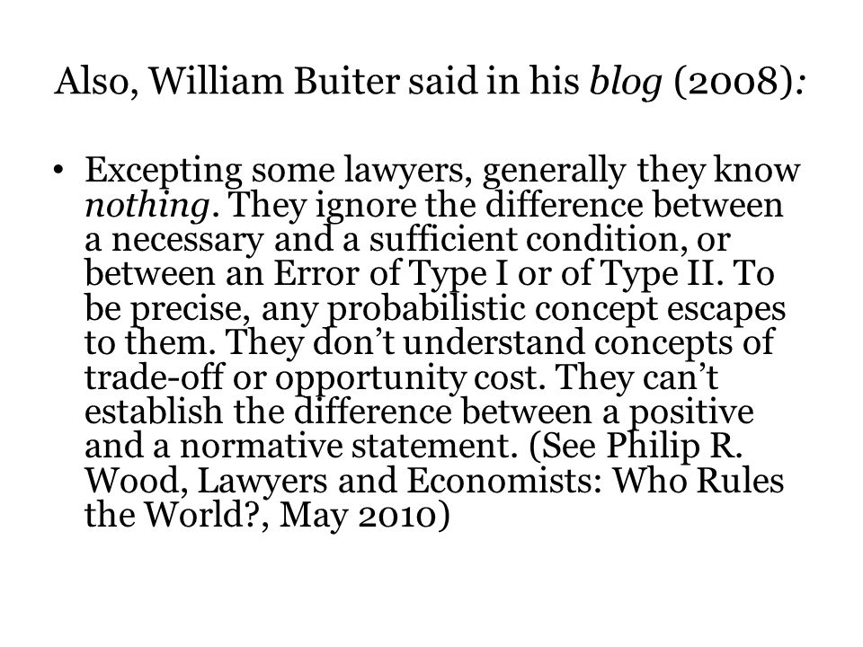 Also, William Buiter said in his blog (2008): Excepting some lawyers, generally they know nothing.