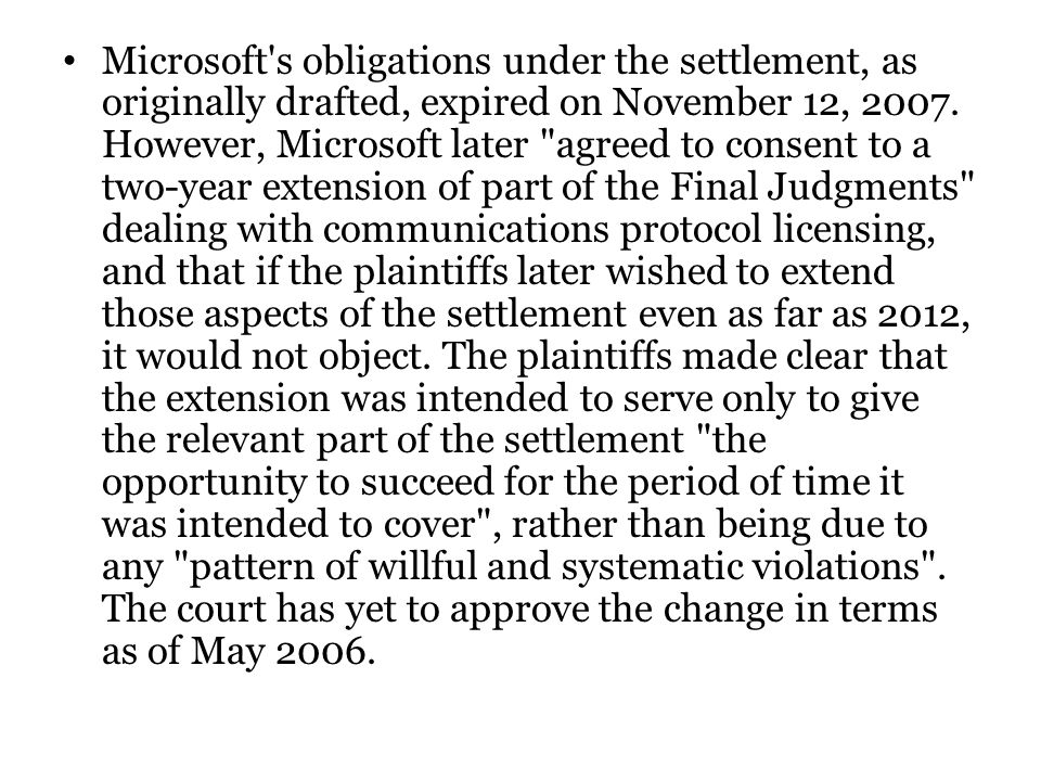 Microsoft s obligations under the settlement, as originally drafted, expired on November 12, 2007.