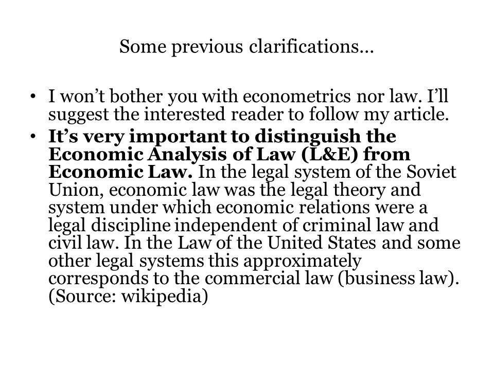 Some previous clarifications... I wont bother you with econometrics nor law.