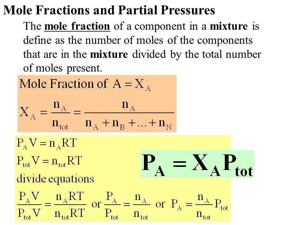 Mole Fractions and Partial Pressures The mole fraction of a component in a mixture is define as the number of moles of the components that are in the mixture divided by the total number of moles present.
