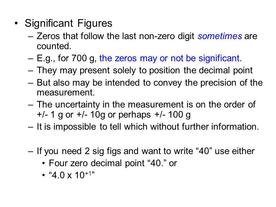 Significant Figures –Zeros that follow the last non-zero digit sometimes are counted.