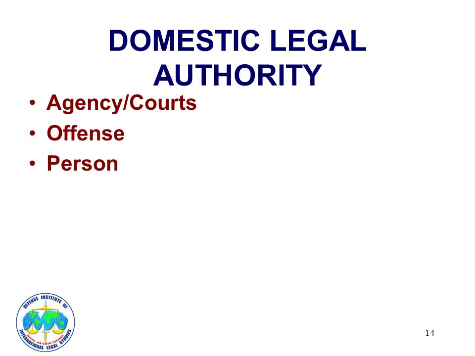 14 DOMESTIC LEGAL AUTHORITY Agency/Courts Offense Person