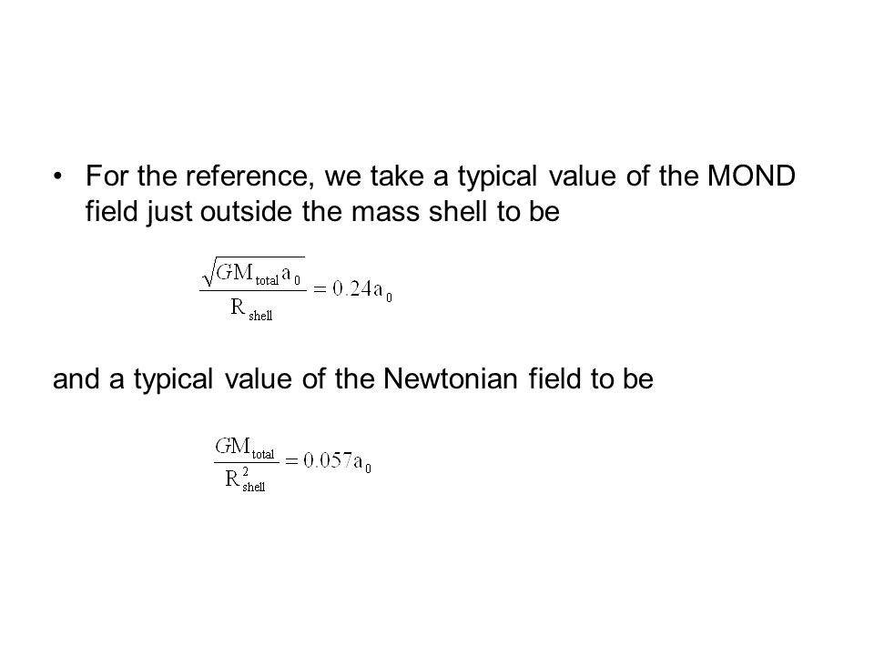 For the reference, we take a typical value of the MOND field just outside the mass shell to be and a typical value of the Newtonian field to be