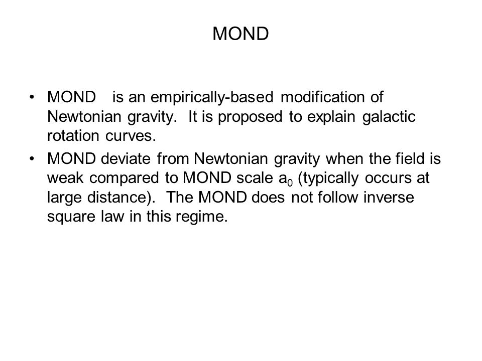 MOND MOND is an empirically-based modification of Newtonian gravity.
