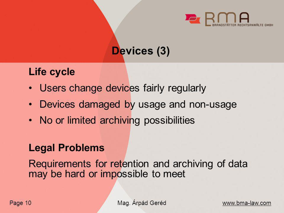 Life cycle Users change devices fairly regularly Devices damaged by usage and non-usage No or limited archiving possibilities Legal Problems Requirements for retention and archiving of data may be hard or impossible to meet www.bma-law.com Mag.