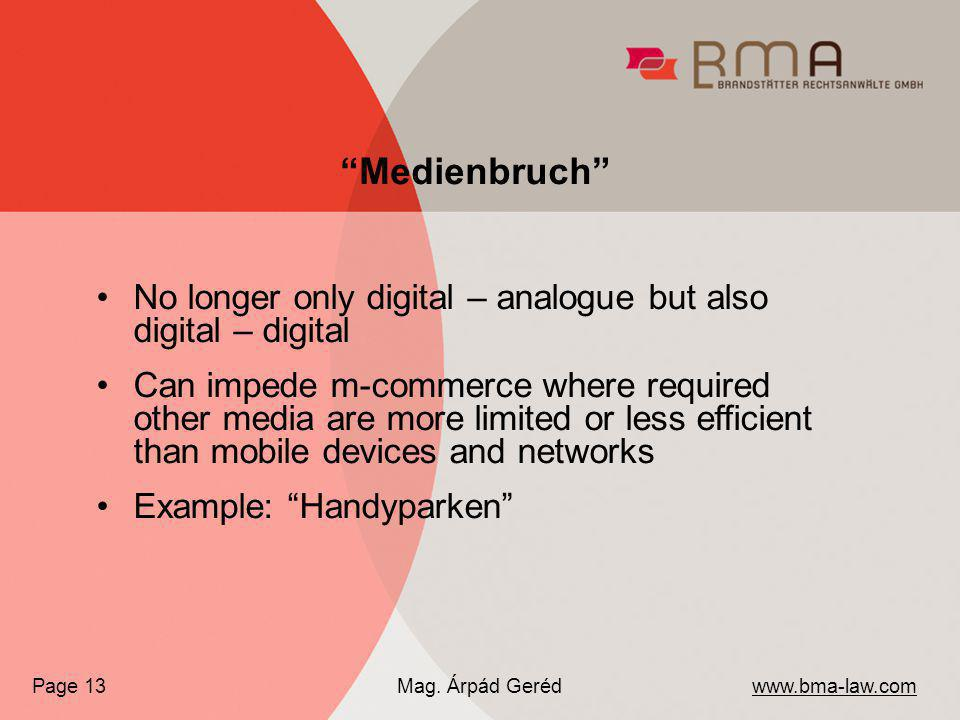 No longer only digital – analogue but also digital – digital Can impede m-commerce where required other media are more limited or less efficient than mobile devices and networks Example: Handyparken www.bma-law.com Mag.