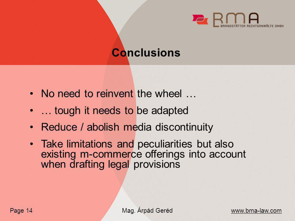 No need to reinvent the wheel … … tough it needs to be adapted Reduce / abolish media discontinuity Take limitations and peculiarities but also existing m-commerce offerings into account when drafting legal provisions www.bma-law.com Mag.
