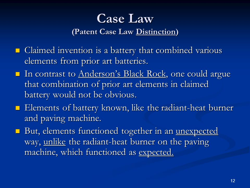 12 Case Law (Patent Case Law Distinction) Claimed invention is a battery that combined various elements from prior art batteries.