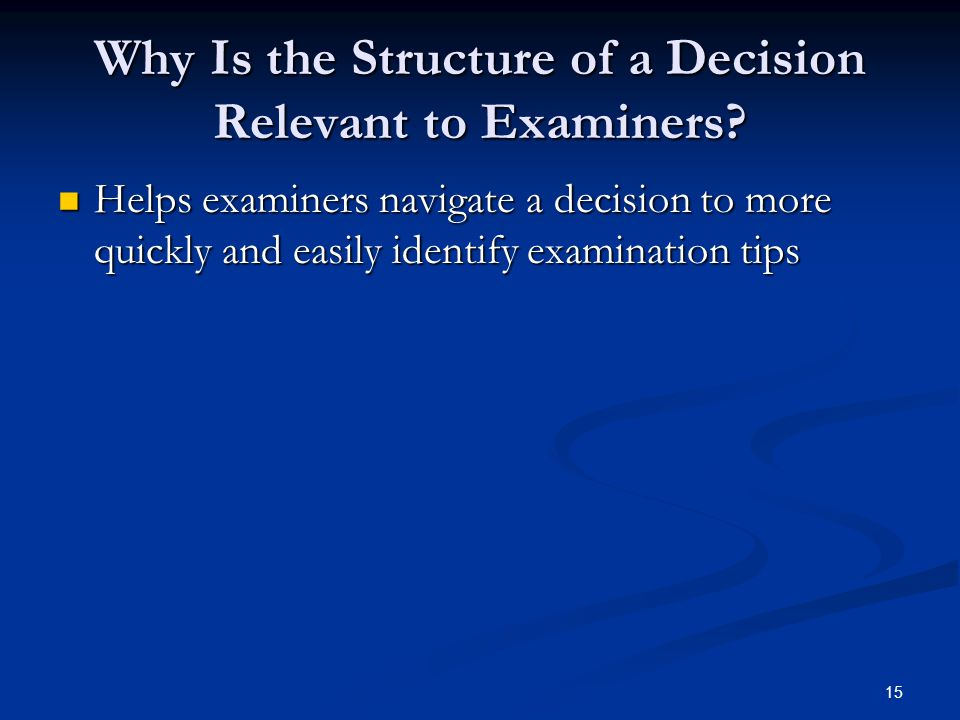 15 Why Is the Structure of a Decision Relevant to Examiners.