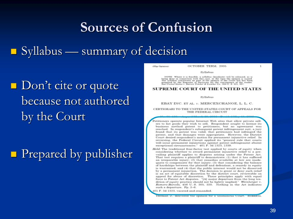 39 Sources of Confusion Syllabus summary of decision Syllabus summary of decision Dont cite or quote because not authored by the Court Dont cite or quote because not authored by the Court Prepared by publisher Prepared by publisher