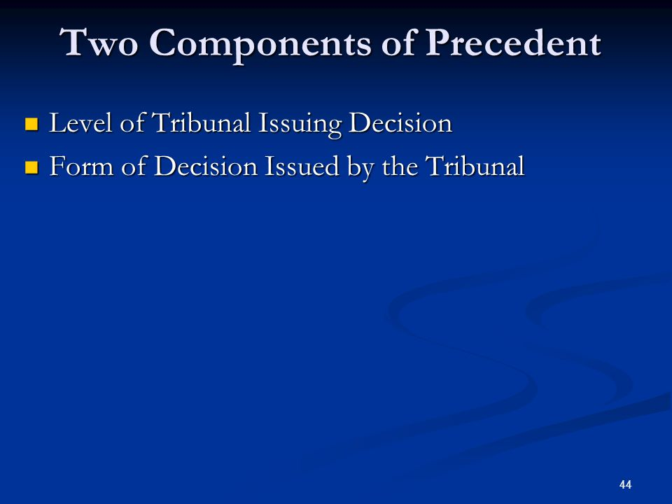 44 Two Components of Precedent Level of Tribunal Issuing Decision Level of Tribunal Issuing Decision Form of Decision Issued by the Tribunal Form of Decision Issued by the Tribunal