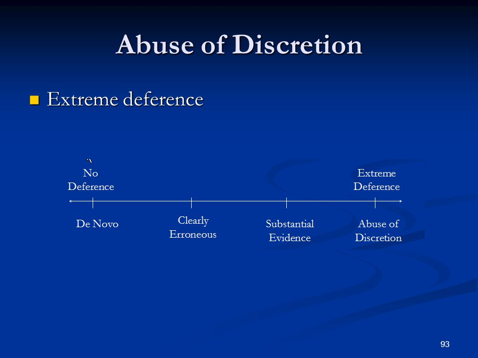 93 Abuse of Discretion Extreme deference Extreme deference
