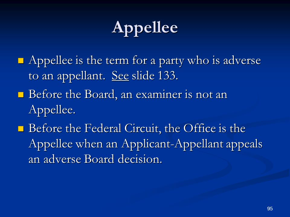 95 Appellee Appellee is the term for a party who is adverse to an appellant.