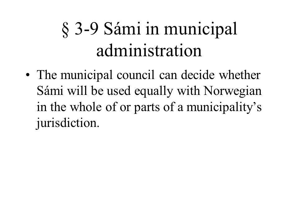 § 3-9 Sámi in municipal administration The municipal council can decide whether Sámi will be used equally with Norwegian in the whole of or parts of a municipalitys jurisdiction.